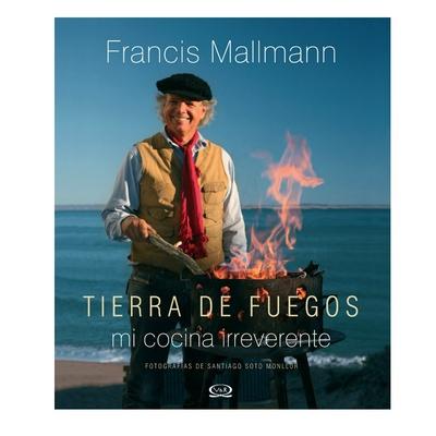 Tierra de Fuegos - Francis Mallmann